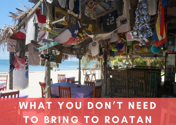 What You Don't Need to Bring to Roatan