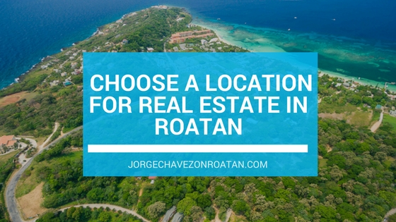Choose location fo real estate in Roatan