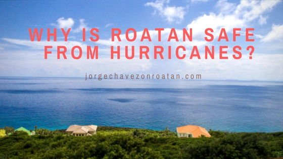 Why is Roatan safe from hurricanes